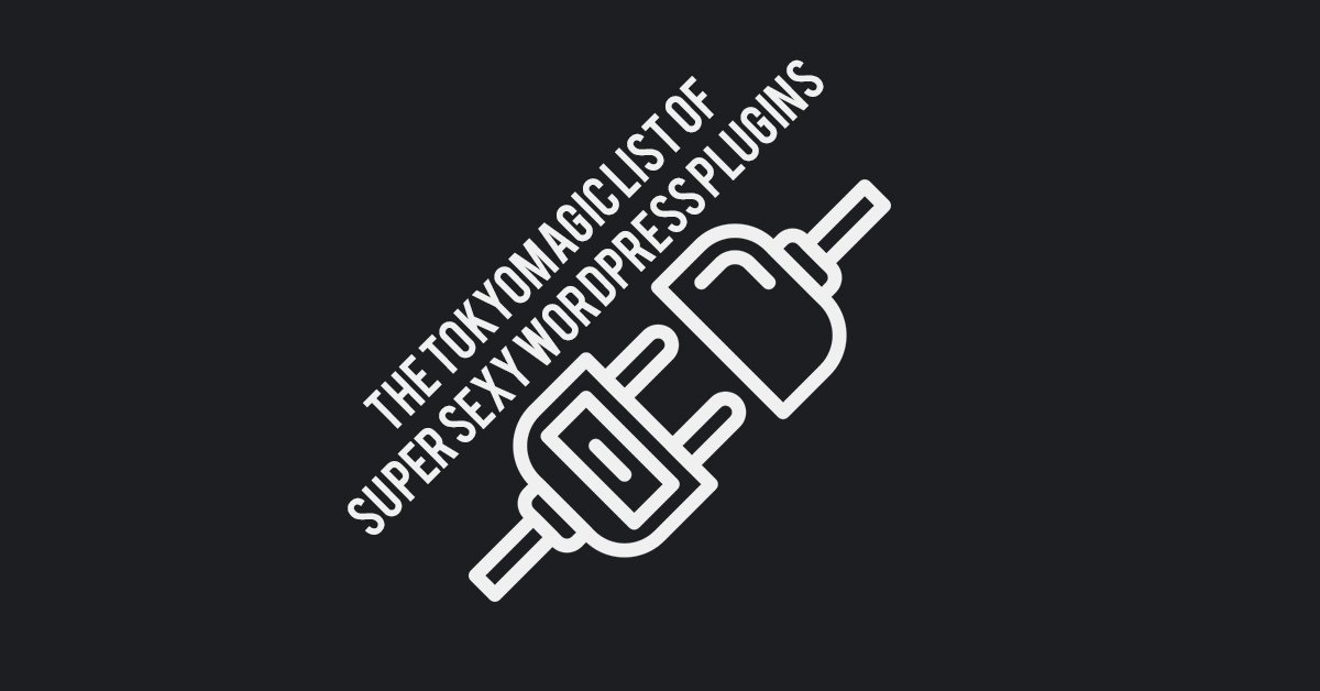 the tokyomagic list of super sexy wordpress plugins